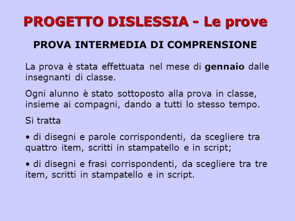 PROGETTO DISLESSIA - Le prove PROVA INTERMEDIA DI COMPRENSIONE La prova è stata effettuata nel mese di gennaio dalle insegnanti di classe. Ogni alunno