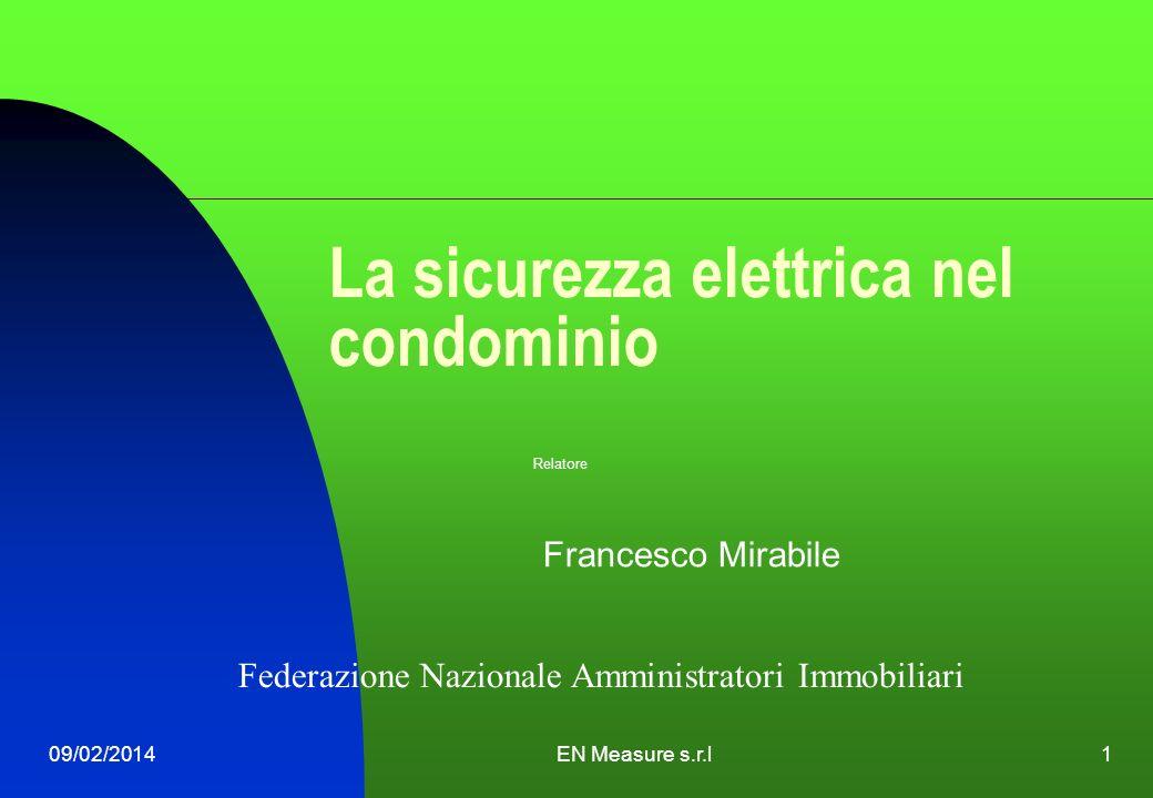 09/02/2014EN Measure s.r.l1 La sicurezza elettrica nel condominio Relatore Francesco Mirabile Federazione Nazionale Amministratori Immobiliari
