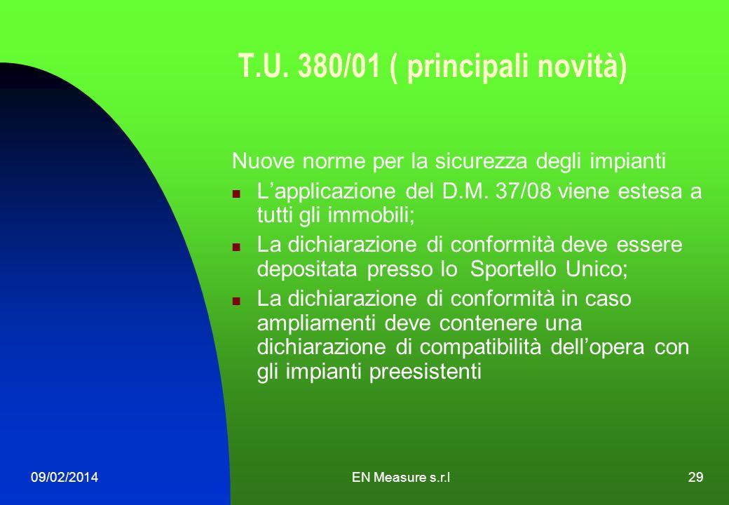 09/02/2014EN Measure s.r.l29 T.U. 380/01 ( principali novità) Nuove norme per la sicurezza degli impianti Lapplicazione del D.M. 37/08 viene estesa a