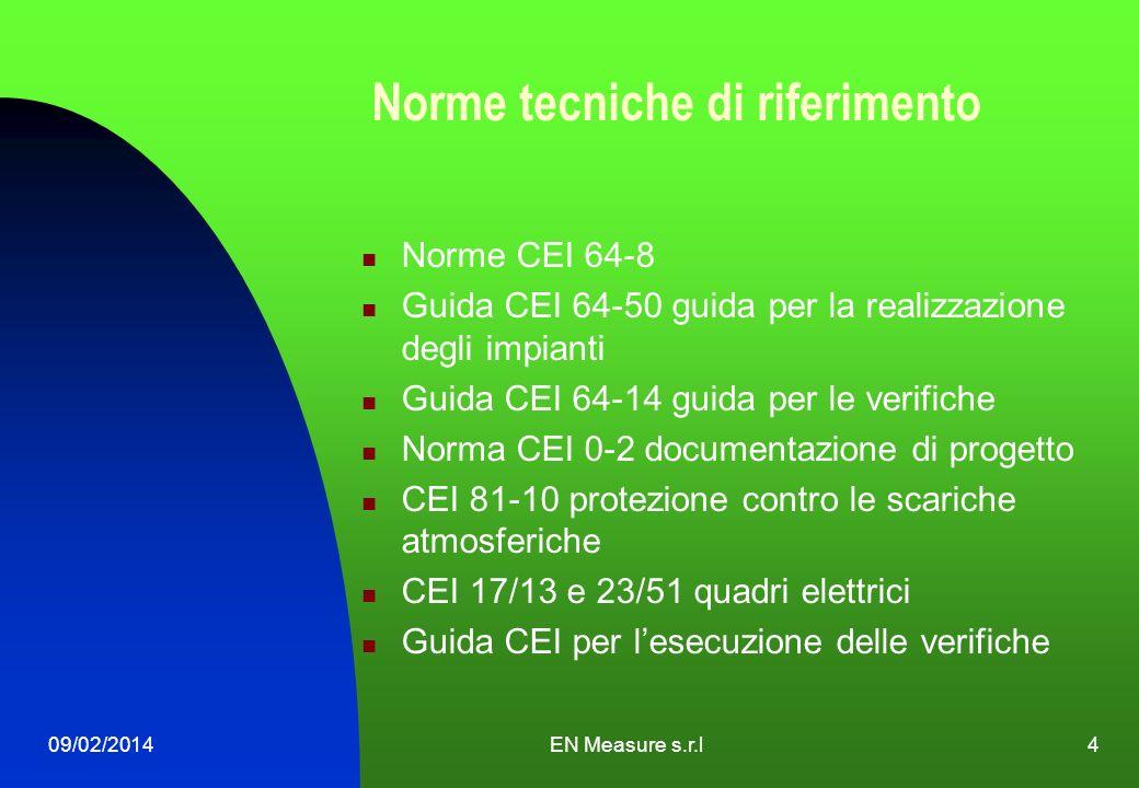 09/02/2014EN Measure s.r.l4 Norme tecniche di riferimento Norme CEI 64-8 Guida CEI 64-50 guida per la realizzazione degli impianti Guida CEI 64-14 gui