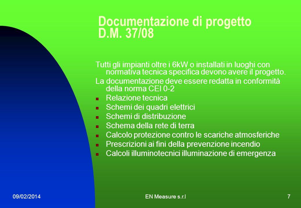 09/02/2014EN Measure s.r.l7 Documentazione di progetto D.M. 37/08 Tutti gli impianti oltre i 6kW o installati in luoghi con normativa tecnica specific