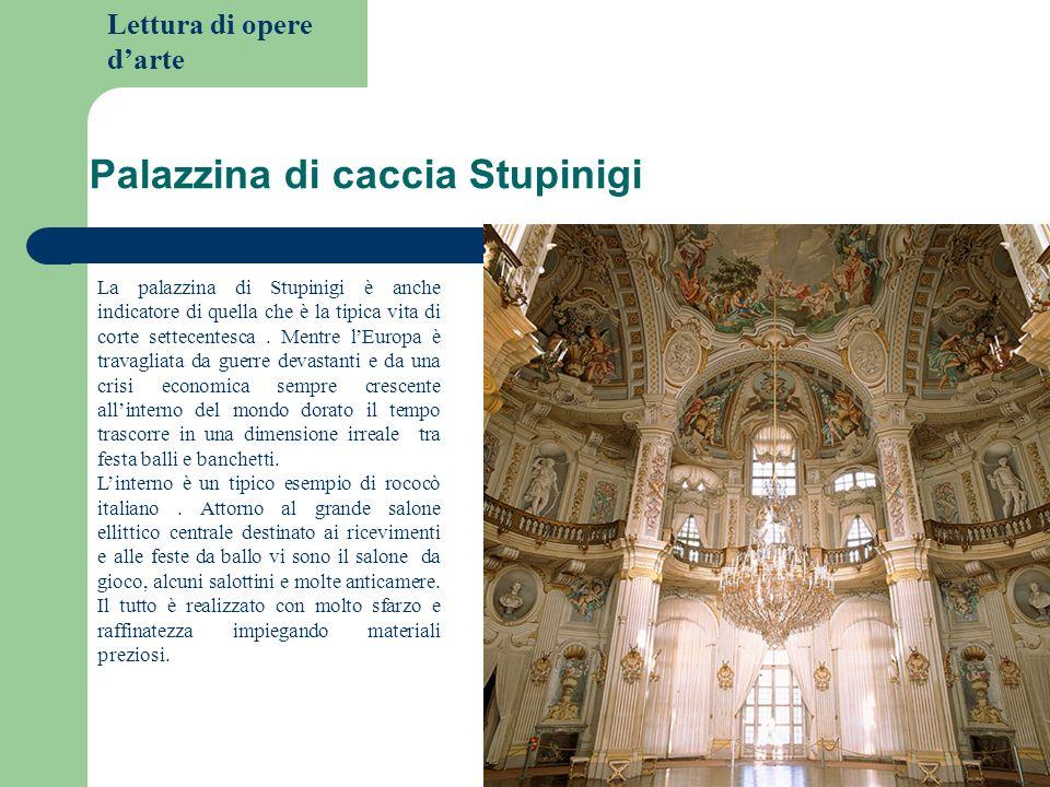 Lettura di opere darte Palazzina di caccia Stupinigi La palazzina di Stupinigi è anche indicatore di quella che è la tipica vita di corte settecentesc