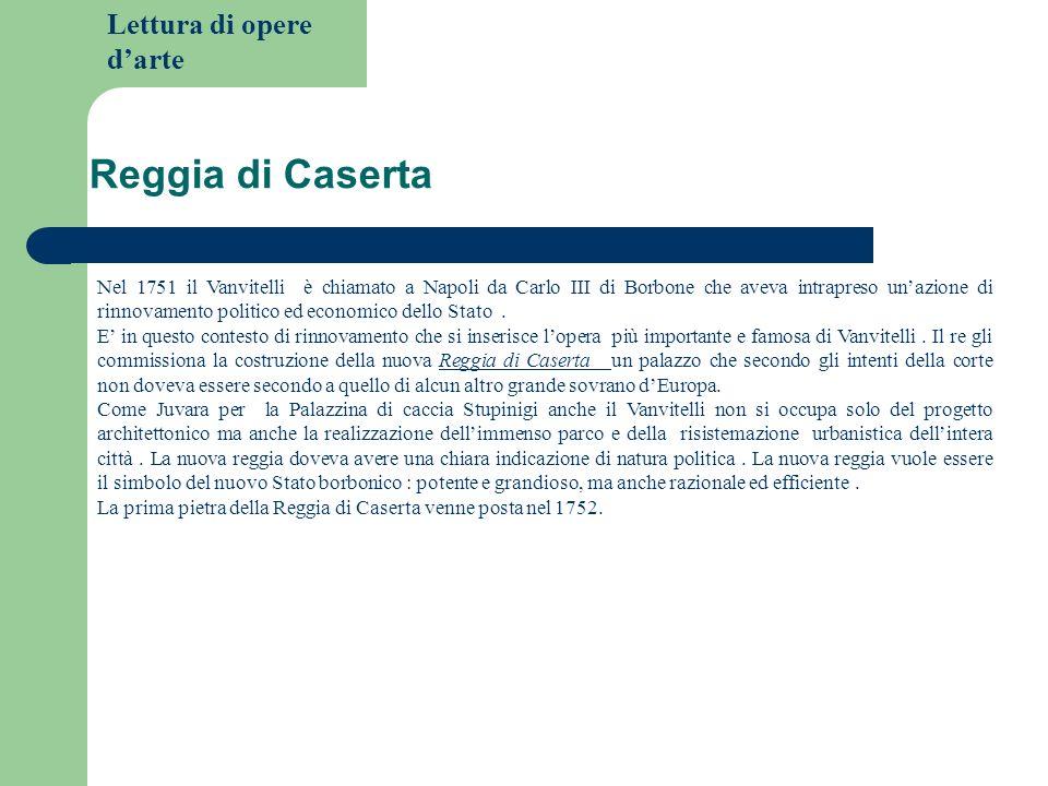 Lettura di opere darte Reggia di Caserta Nel 1751 il Vanvitelli è chiamato a Napoli da Carlo III di Borbone che aveva intrapreso unazione di rinnovame