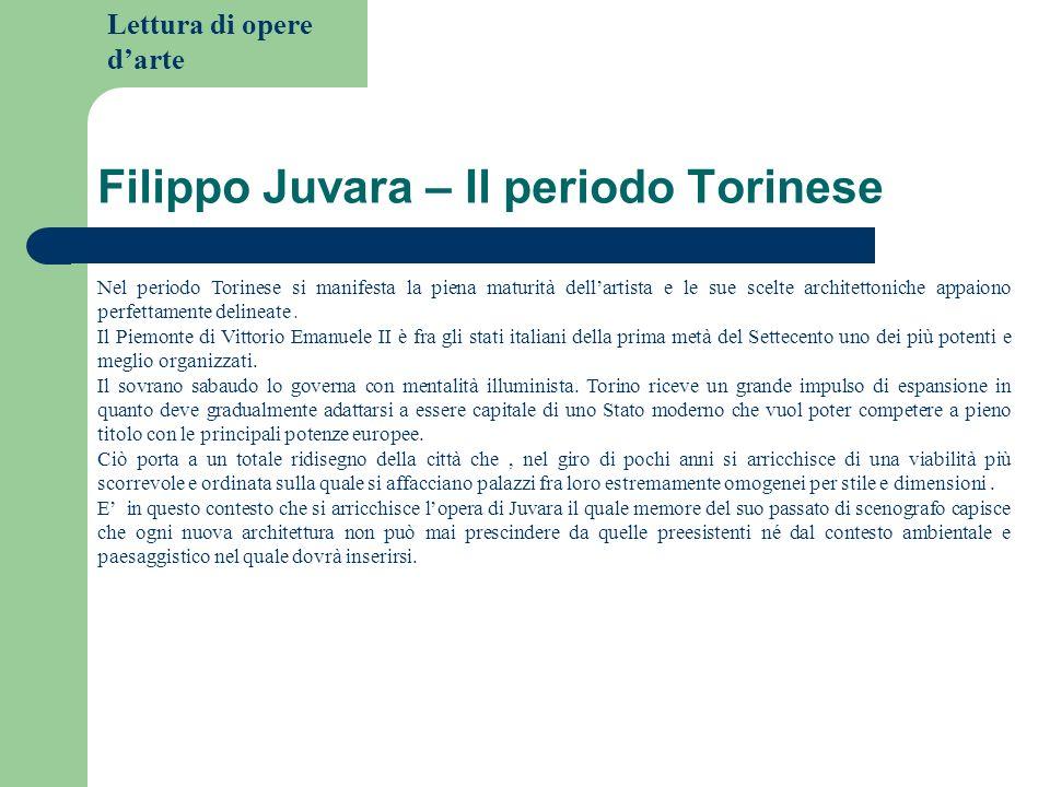 Lettura di opere darte Filippo Juvara – Il periodo Torinese Nel periodo Torinese si manifesta la piena maturità dellartista e le sue scelte architetto