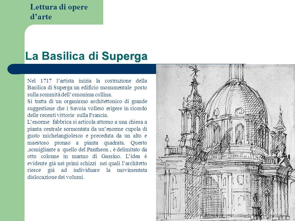 Lettura di opere darte Superga La Basilica di Superga Nel 1717 lartista inizia la costruzione della Basilica di Superga un edificio monumentale posto