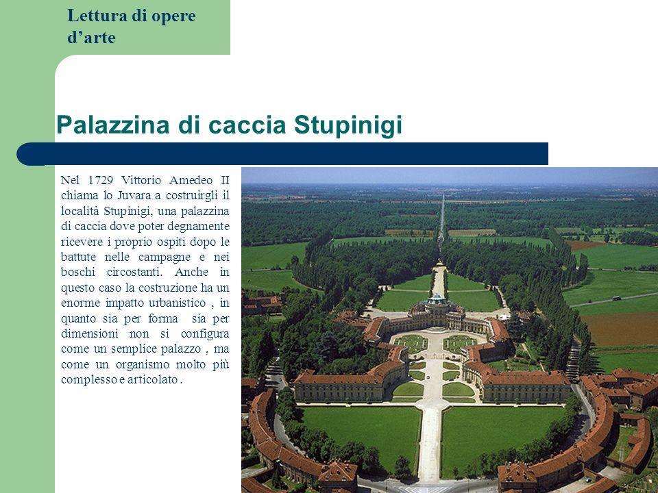 Lettura di opere darte Palazzina di caccia Stupinigi Nel 1729 Vittorio Amedeo II chiama lo Juvara a costruirgli il località Stupinigi, una palazzina d