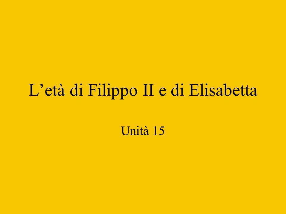 Letà di Filippo II e di Elisabetta Unità 15