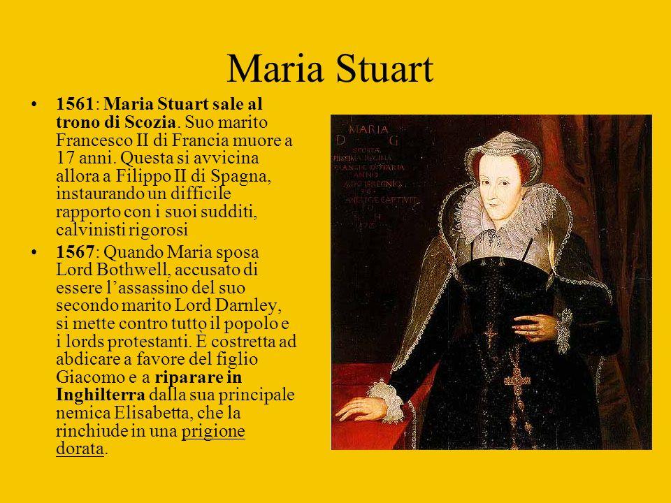 Maria Stuart 1561: Maria Stuart sale al trono di Scozia. Suo marito Francesco II di Francia muore a 17 anni. Questa si avvicina allora a Filippo II di