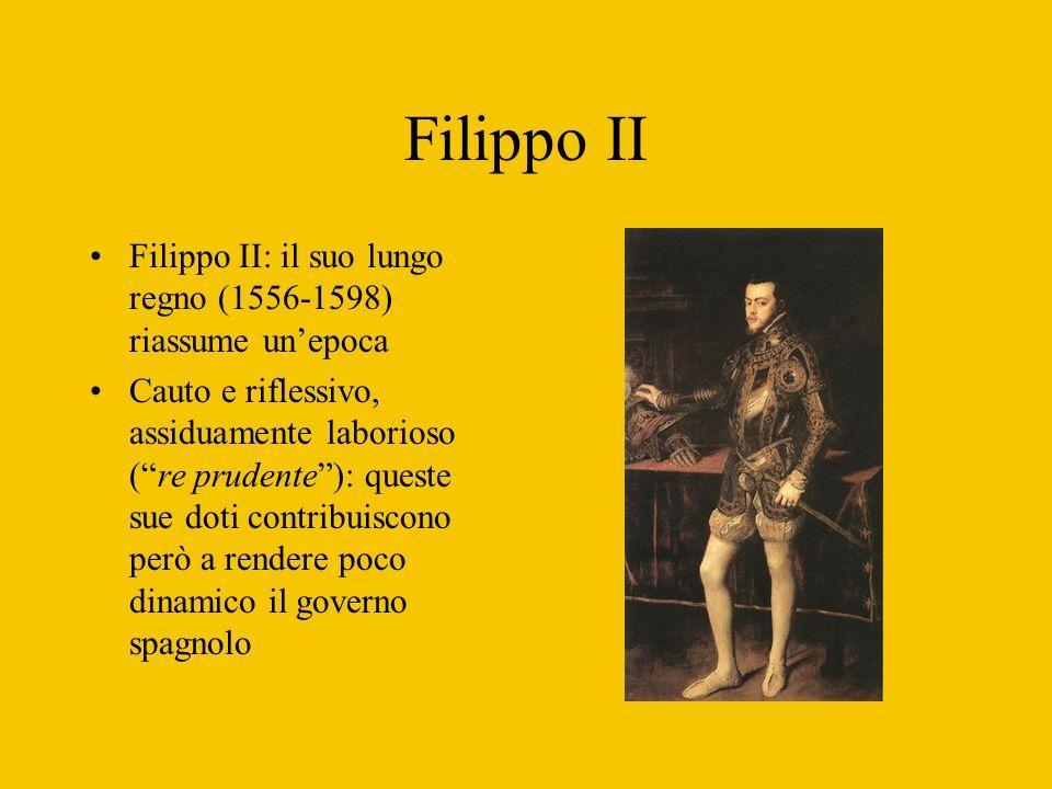 Filippo II Filippo II: il suo lungo regno (1556-1598) riassume unepoca Cauto e riflessivo, assiduamente laborioso (re prudente): queste sue doti contr