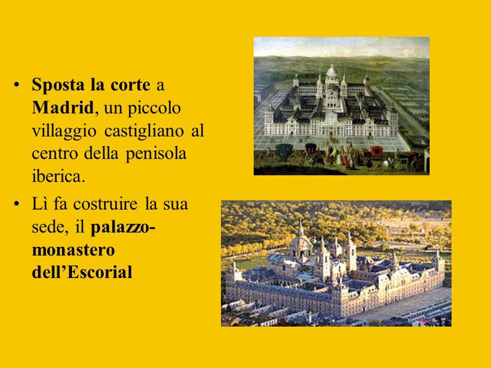 Sposta la corte a Madrid, un piccolo villaggio castigliano al centro della penisola iberica. Lì fa costruire la sua sede, il palazzo- monastero dellEs