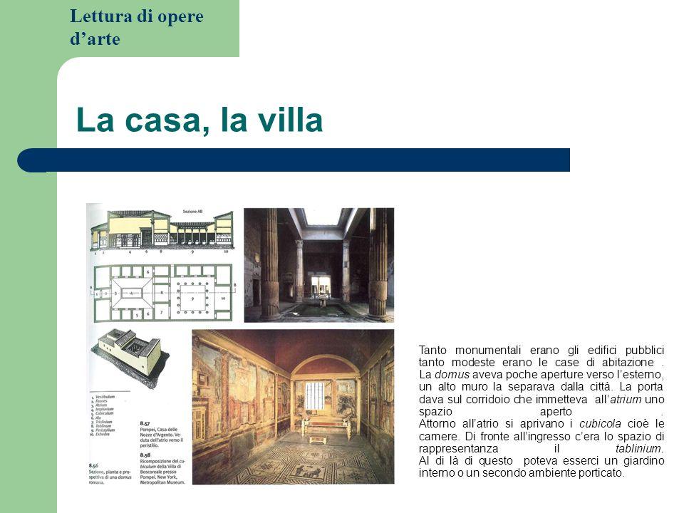 Lettura di opere darte La casa, la villa Tanto monumentali erano gli edifici pubblici tanto modeste erano le case di abitazione.