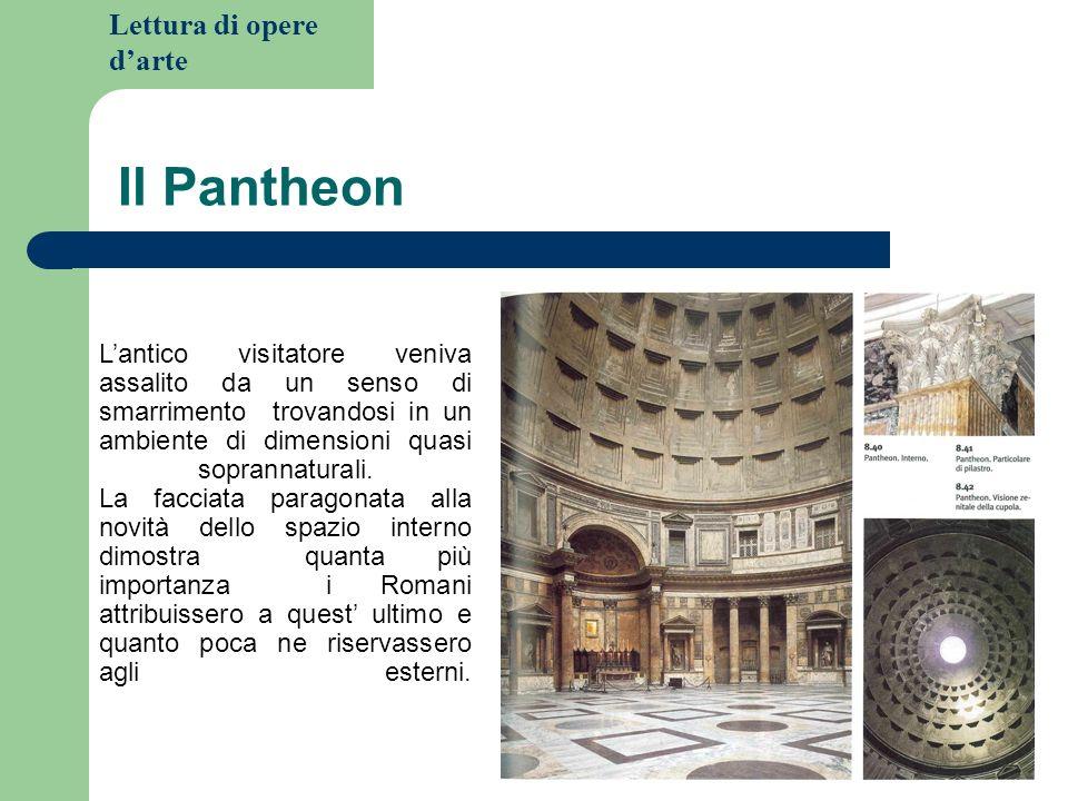 Lettura di opere darte Il Pantheon La rotonda il cui diametro interno misurava 43,21 metri, consta di una struttura cilindrica che ha la stessa altezza della cupola emisferica che la sostiene.