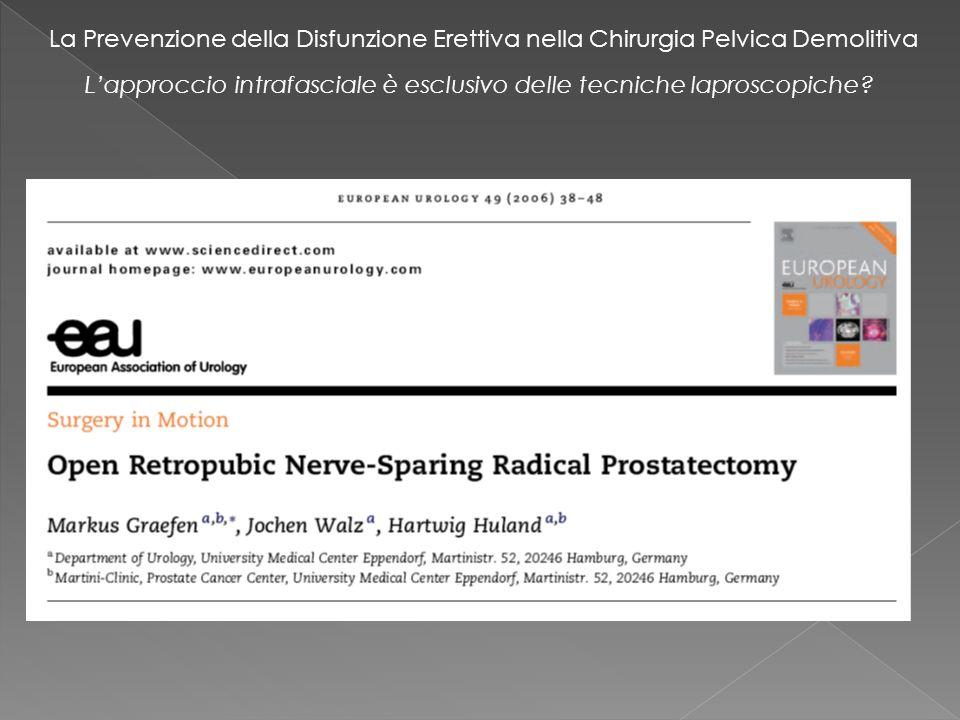 La Prevenzione della Disfunzione Erettiva nella Chirurgia Pelvica Demolitiva Lapproccio intrafasciale è esclusivo delle tecniche laproscopiche?
