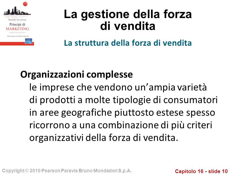 Capitolo 16 - slide 10 Copyright © 2010 Pearson Paravia Bruno Mondadori S.p.A. La gestione della forza di vendita Organizzazioni complesse le imprese