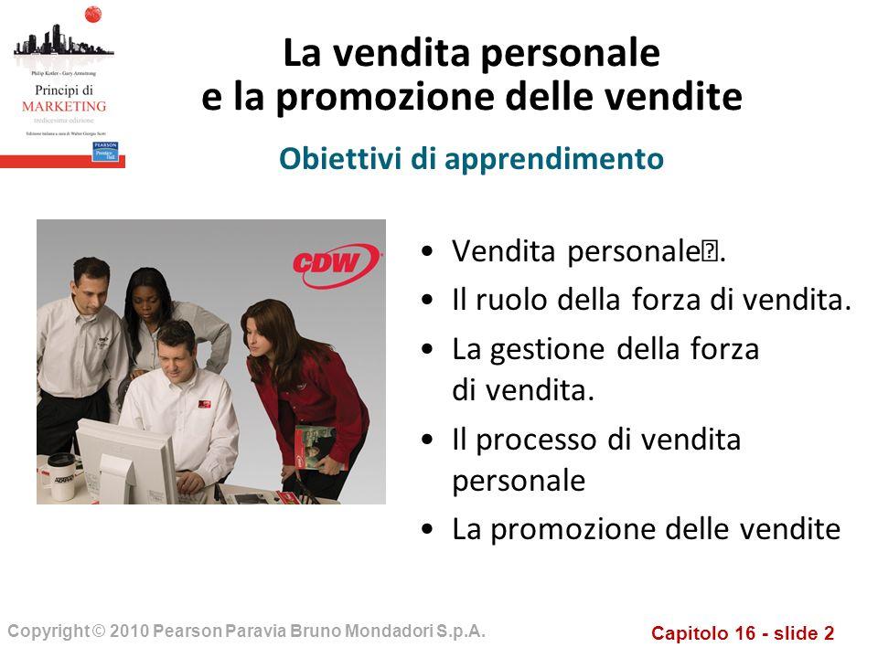 Capitolo 16 - slide 2 Copyright © 2010 Pearson Paravia Bruno Mondadori S.p.A. La vendita personale e la promozione delle vendite Vendita personale. Il