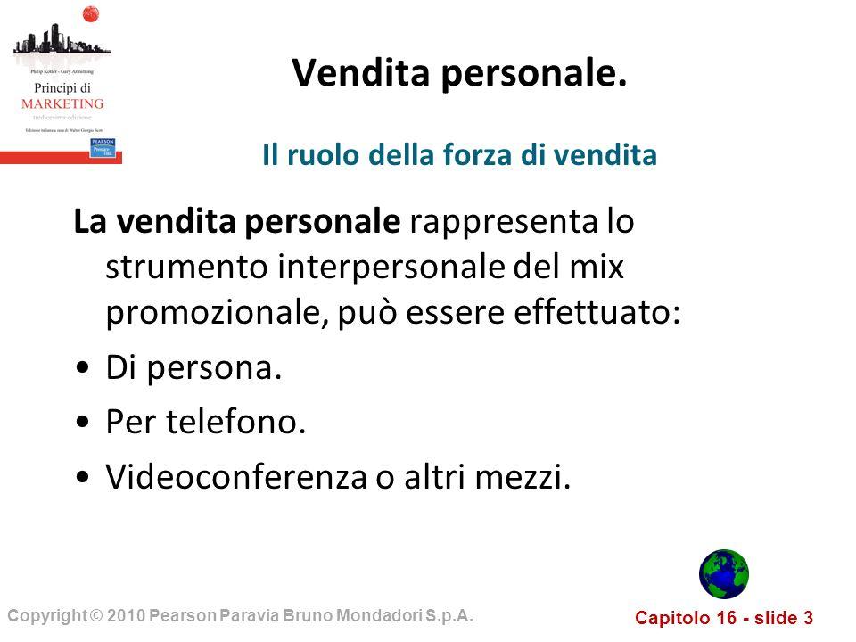 Capitolo 16 - slide 3 Copyright © 2010 Pearson Paravia Bruno Mondadori S.p.A. Vendita personale. La vendita personale rappresenta lo strumento interpe