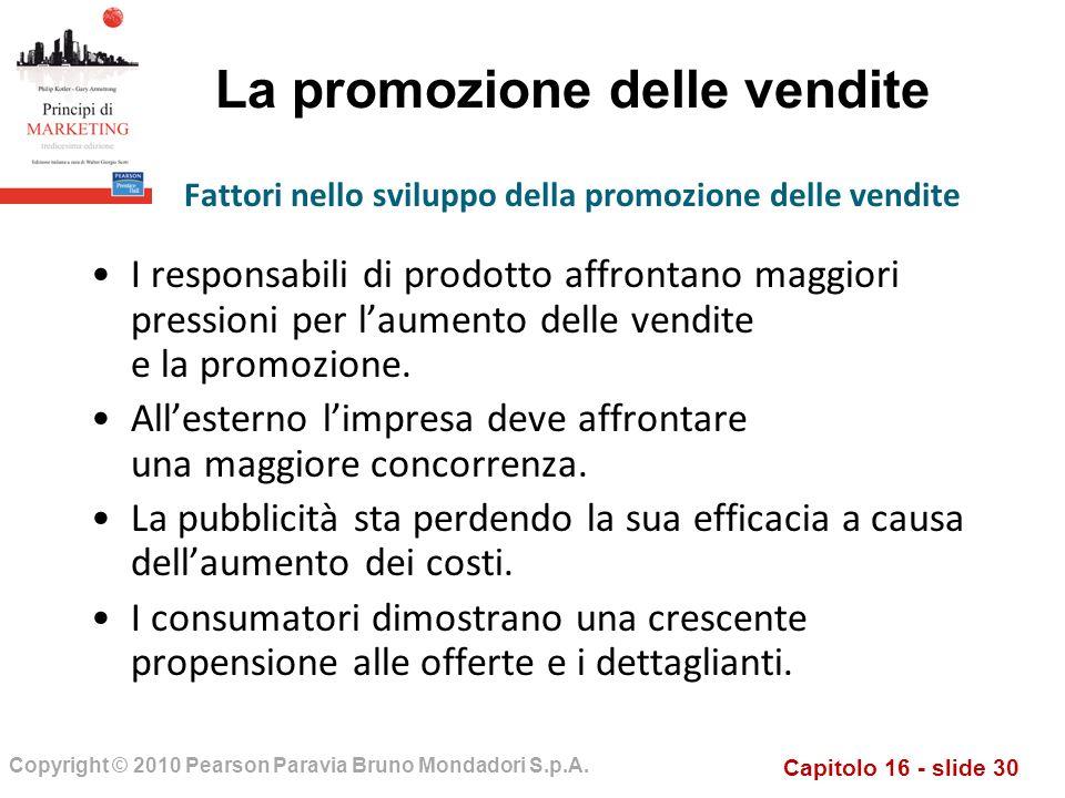 Capitolo 16 - slide 30 Copyright © 2010 Pearson Paravia Bruno Mondadori S.p.A. La promozione delle vendite I responsabili di prodotto affrontano maggi
