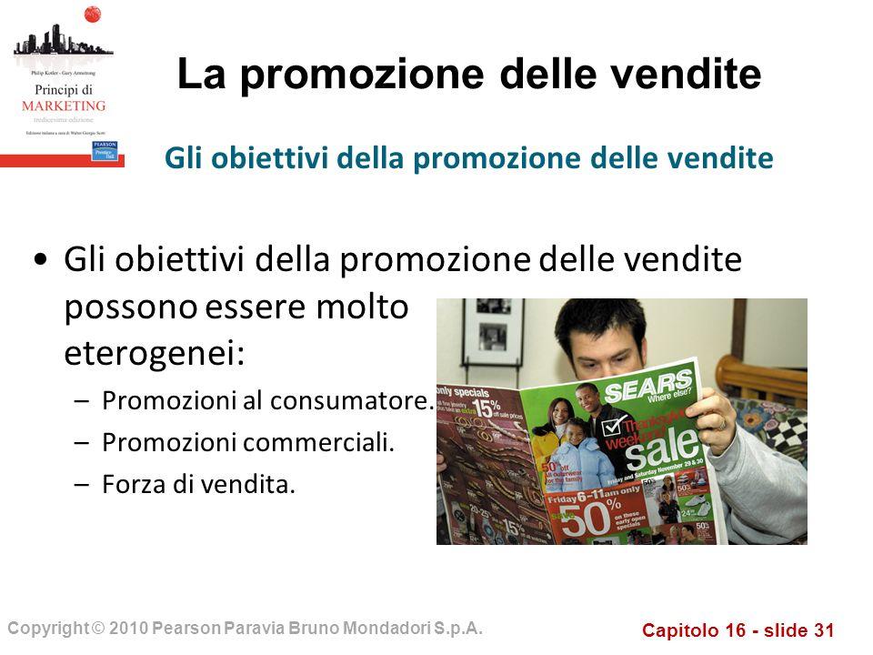Capitolo 16 - slide 31 Copyright © 2010 Pearson Paravia Bruno Mondadori S.p.A. La promozione delle vendite Gli obiettivi della promozione delle vendit