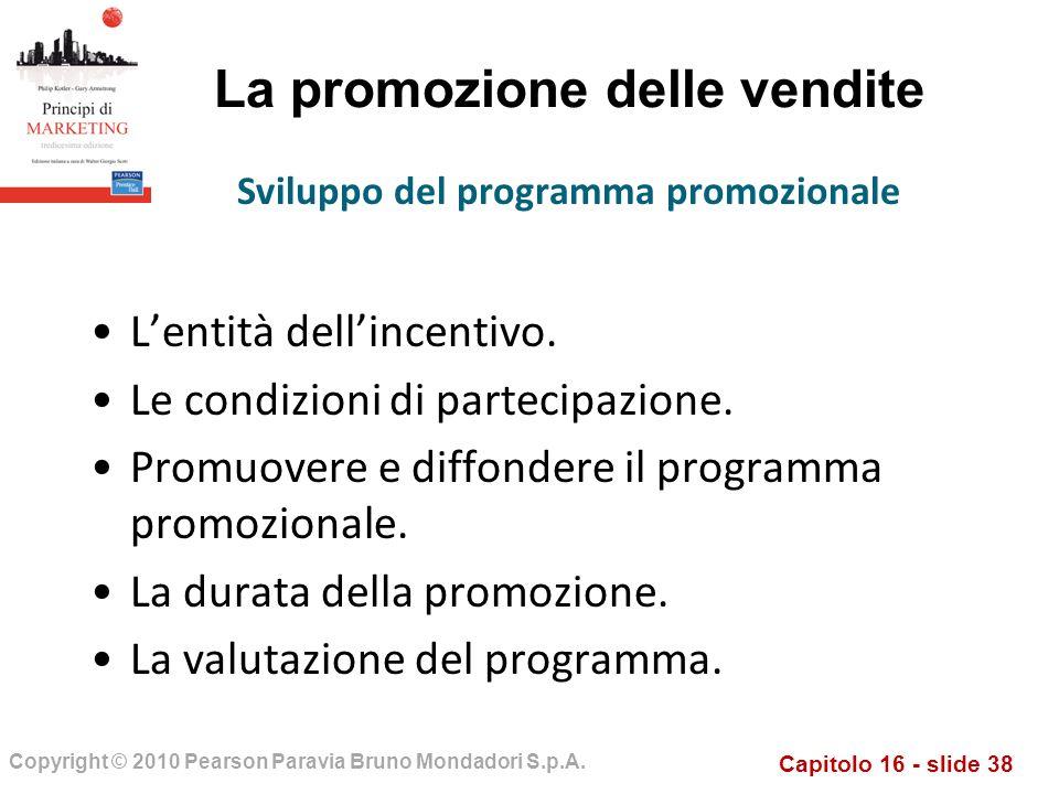 Capitolo 16 - slide 38 Copyright © 2010 Pearson Paravia Bruno Mondadori S.p.A. La promozione delle vendite Lentità dellincentivo. Le condizioni di par