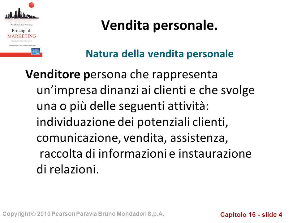 Capitolo 16 - slide 4 Copyright © 2010 Pearson Paravia Bruno Mondadori S.p.A. Vendita personale. Venditore persona che rappresenta unimpresa dinanzi a
