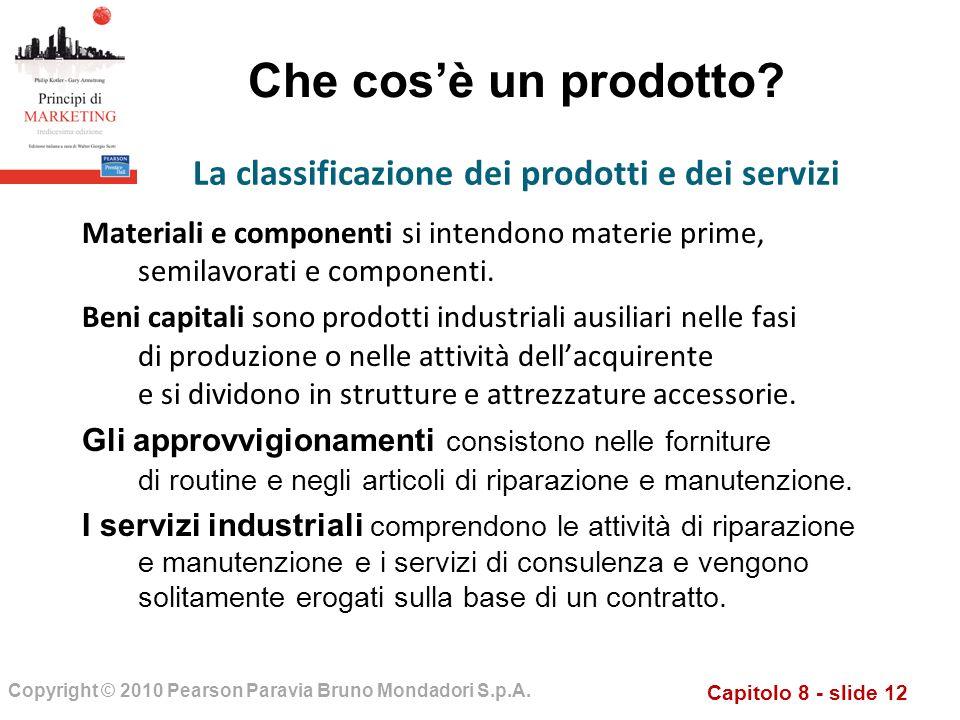 Capitolo 8 - slide 12 Copyright © 2010 Pearson Paravia Bruno Mondadori S.p.A. Che cosè un prodotto? Materiali e componenti si intendono materie prime,