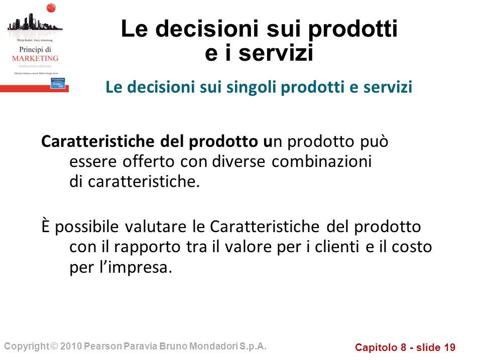 Capitolo 8 - slide 19 Copyright © 2010 Pearson Paravia Bruno Mondadori S.p.A. Le decisioni sui prodotti e i servizi Caratteristiche del prodotto un pr