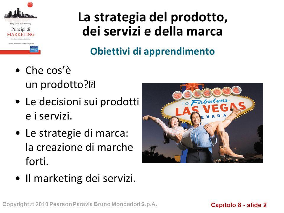 Capitolo 8 - slide 2 Copyright © 2010 Pearson Paravia Bruno Mondadori S.p.A. La strategia del prodotto, dei servizi e della marca Che cosè un prodotto