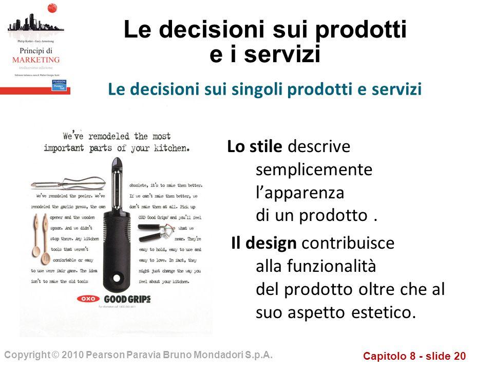 Capitolo 8 - slide 20 Copyright © 2010 Pearson Paravia Bruno Mondadori S.p.A. Le decisioni sui prodotti e i servizi Lo stile descrive semplicemente la