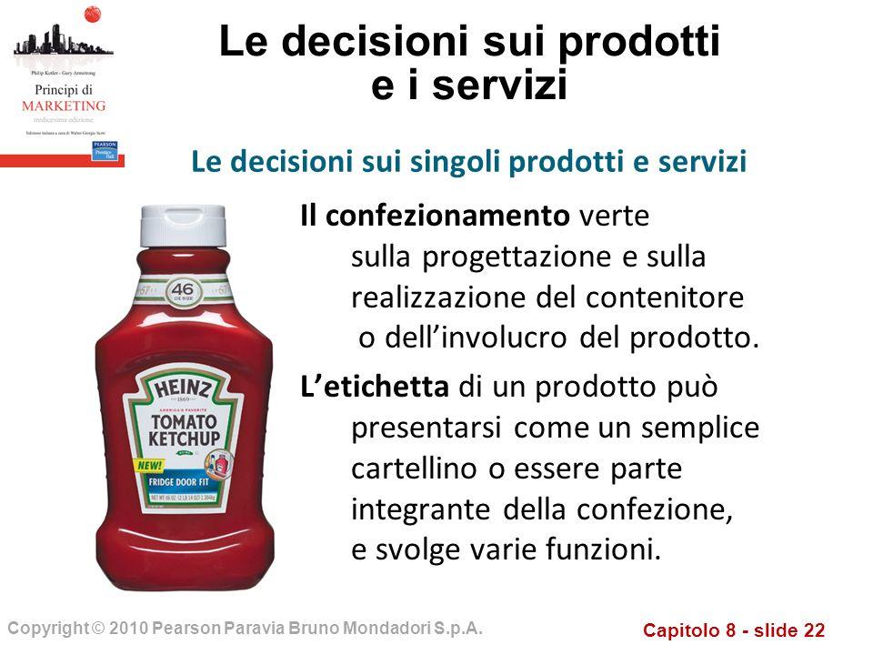 Capitolo 8 - slide 22 Copyright © 2010 Pearson Paravia Bruno Mondadori S.p.A. Le decisioni sui prodotti e i servizi Il confezionamento verte sulla pro