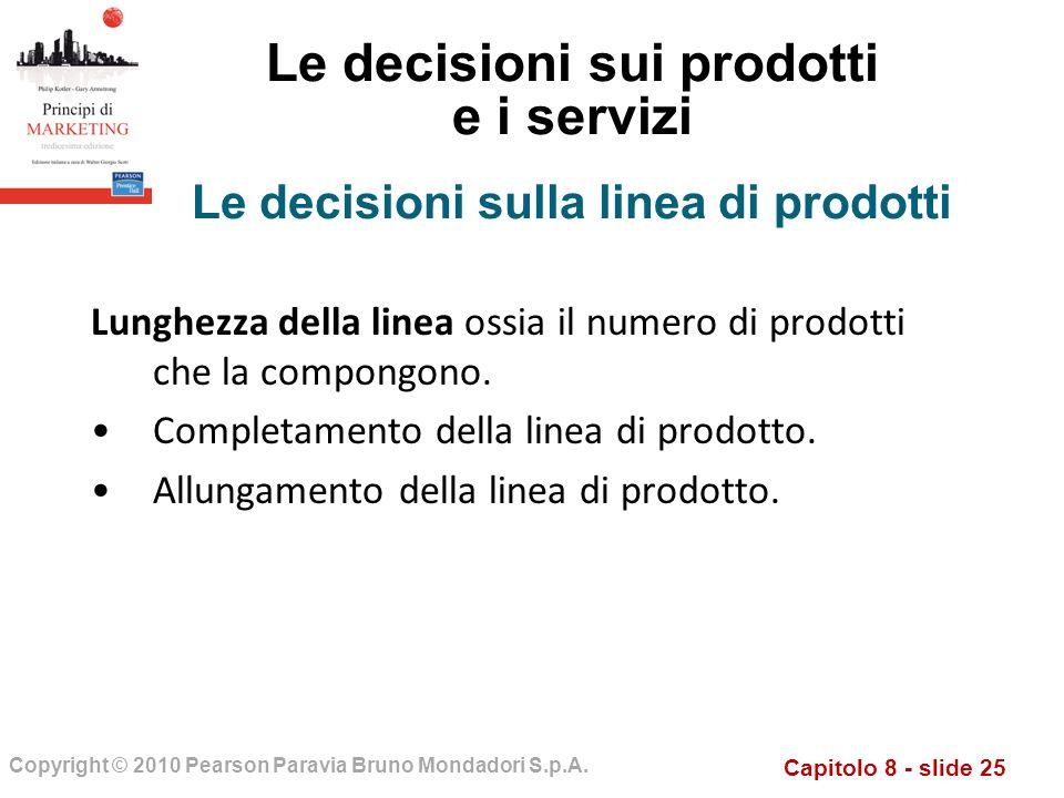 Capitolo 8 - slide 25 Copyright © 2010 Pearson Paravia Bruno Mondadori S.p.A. Le decisioni sui prodotti e i servizi Lunghezza della linea ossia il num