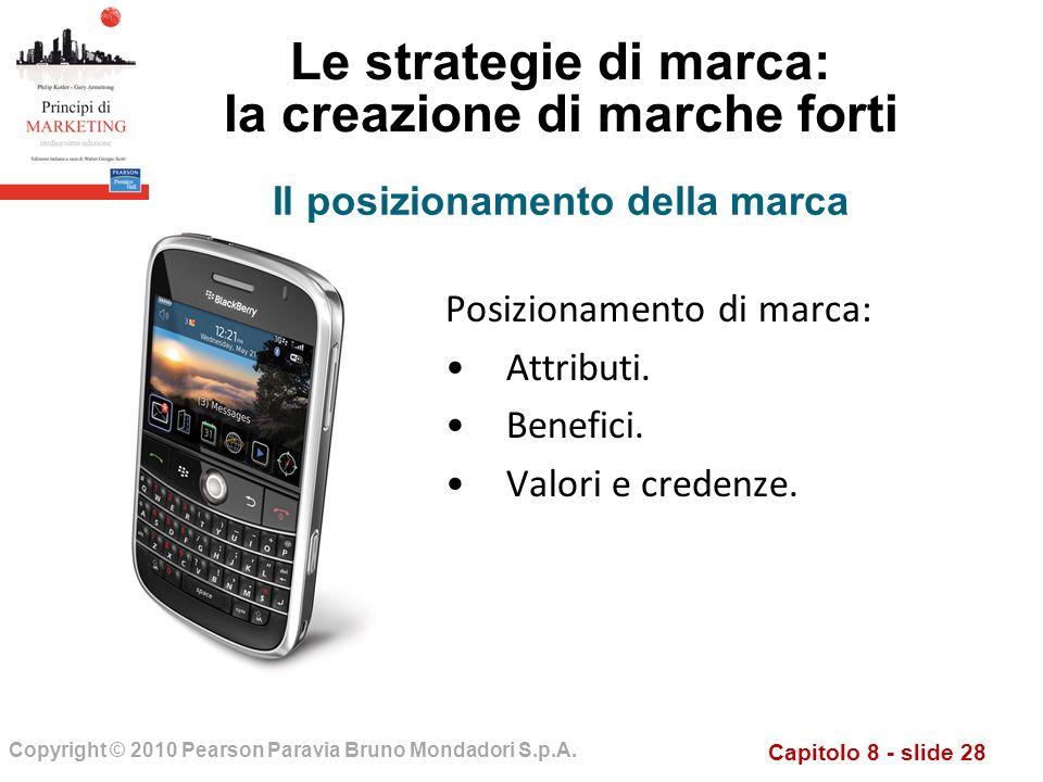 Capitolo 8 - slide 28 Copyright © 2010 Pearson Paravia Bruno Mondadori S.p.A. Le strategie di marca: la creazione di marche forti Posizionamento di ma