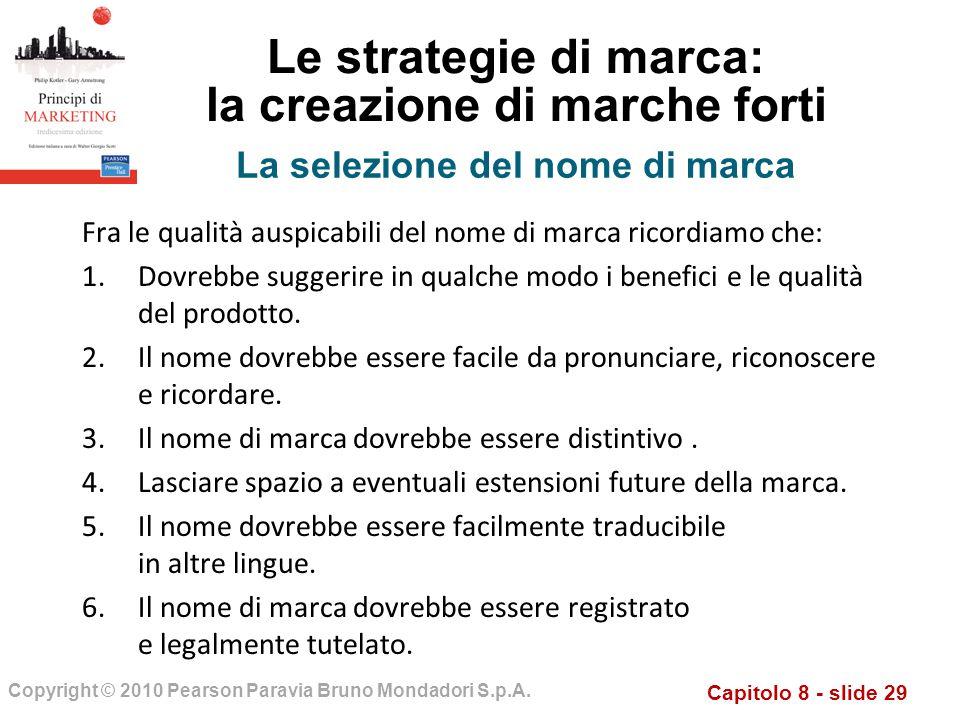 Capitolo 8 - slide 29 Copyright © 2010 Pearson Paravia Bruno Mondadori S.p.A. Le strategie di marca: la creazione di marche forti Fra le qualità auspi
