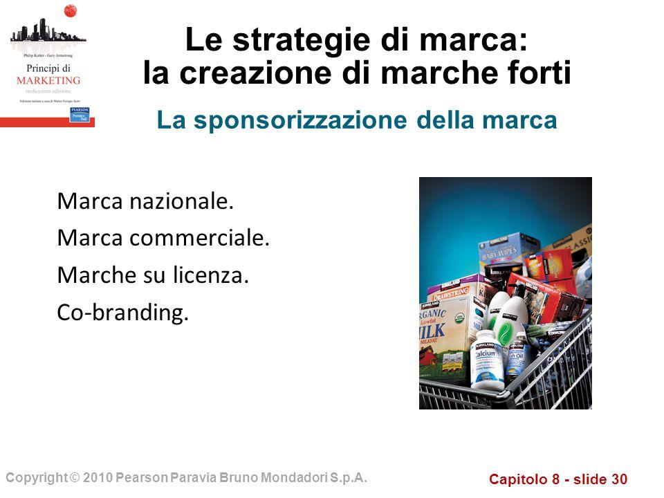 Capitolo 8 - slide 30 Copyright © 2010 Pearson Paravia Bruno Mondadori S.p.A. Le strategie di marca: la creazione di marche forti Marca nazionale. Mar