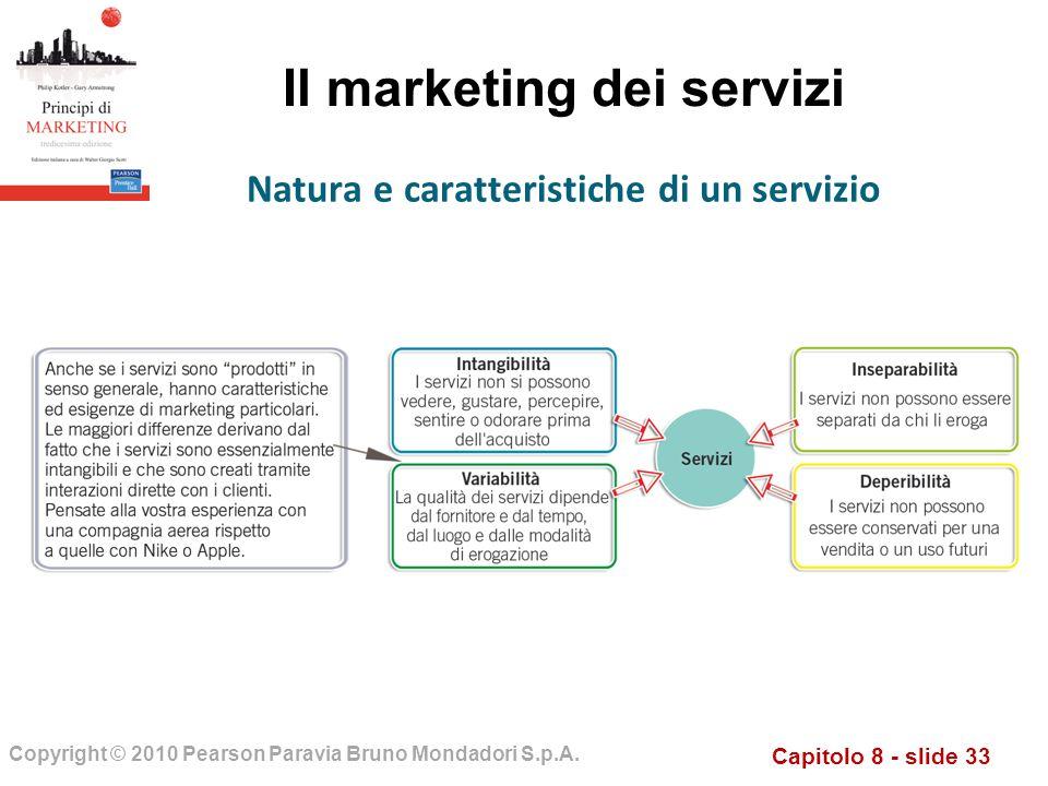 Capitolo 8 - slide 33 Copyright © 2010 Pearson Paravia Bruno Mondadori S.p.A. Il marketing dei servizi Natura e caratteristiche di un servizio