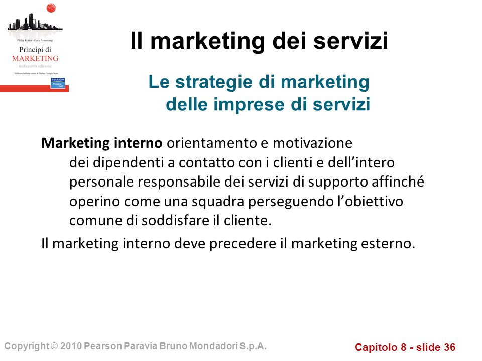 Capitolo 8 - slide 36 Copyright © 2010 Pearson Paravia Bruno Mondadori S.p.A. Il marketing dei servizi Marketing interno orientamento e motivazione de