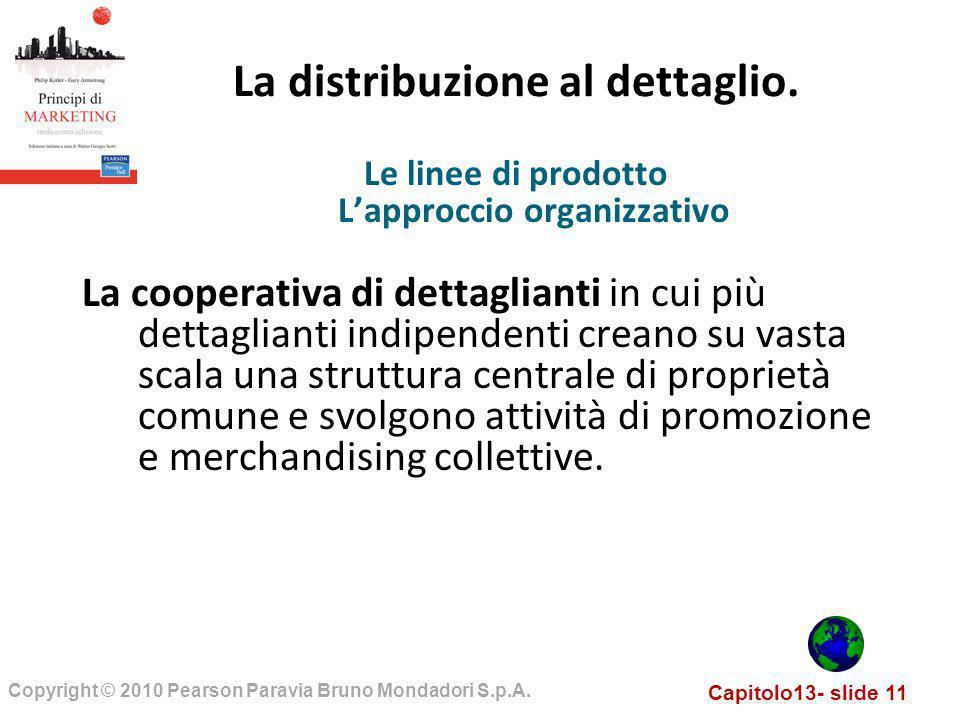 Capitolo13- slide 11 Copyright © 2010 Pearson Paravia Bruno Mondadori S.p.A. La distribuzione al dettaglio. La cooperativa di dettaglianti in cui più