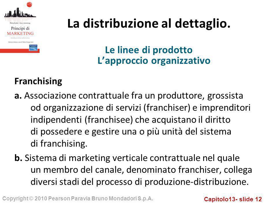 Capitolo13- slide 12 Copyright © 2010 Pearson Paravia Bruno Mondadori S.p.A. La distribuzione al dettaglio. Le linee di prodotto Lapproccio organizzat