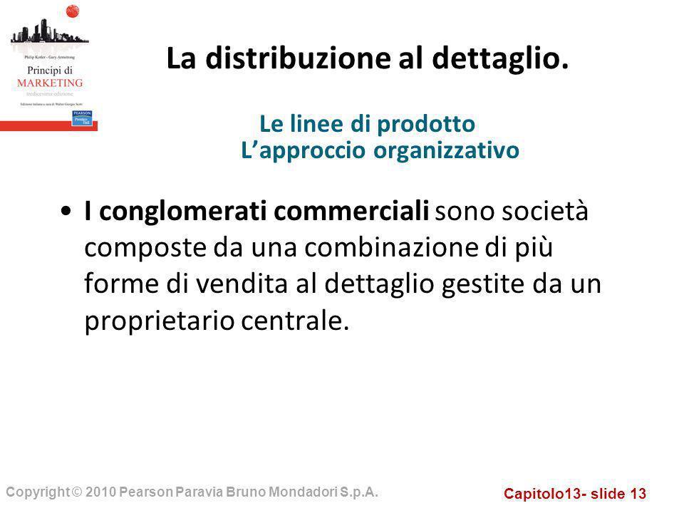 Capitolo13- slide 13 Copyright © 2010 Pearson Paravia Bruno Mondadori S.p.A. La distribuzione al dettaglio. I conglomerati commerciali sono società co