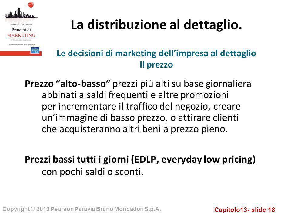 Capitolo13- slide 18 Copyright © 2010 Pearson Paravia Bruno Mondadori S.p.A. La distribuzione al dettaglio. Prezzo alto-basso prezzi più alti su base