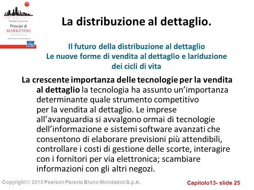 Capitolo13- slide 25 Copyright © 2010 Pearson Paravia Bruno Mondadori S.p.A. La distribuzione al dettaglio. La crescente importanza delle tecnologie p