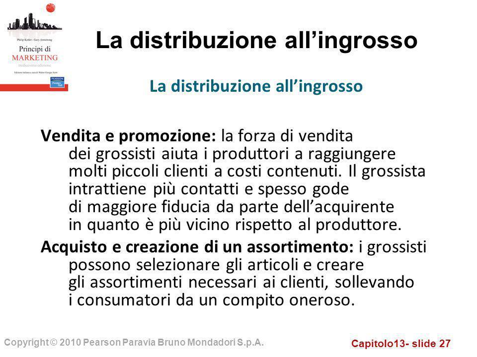 Capitolo13- slide 27 Copyright © 2010 Pearson Paravia Bruno Mondadori S.p.A. La distribuzione allingrosso Vendita e promozione: la forza di vendita de
