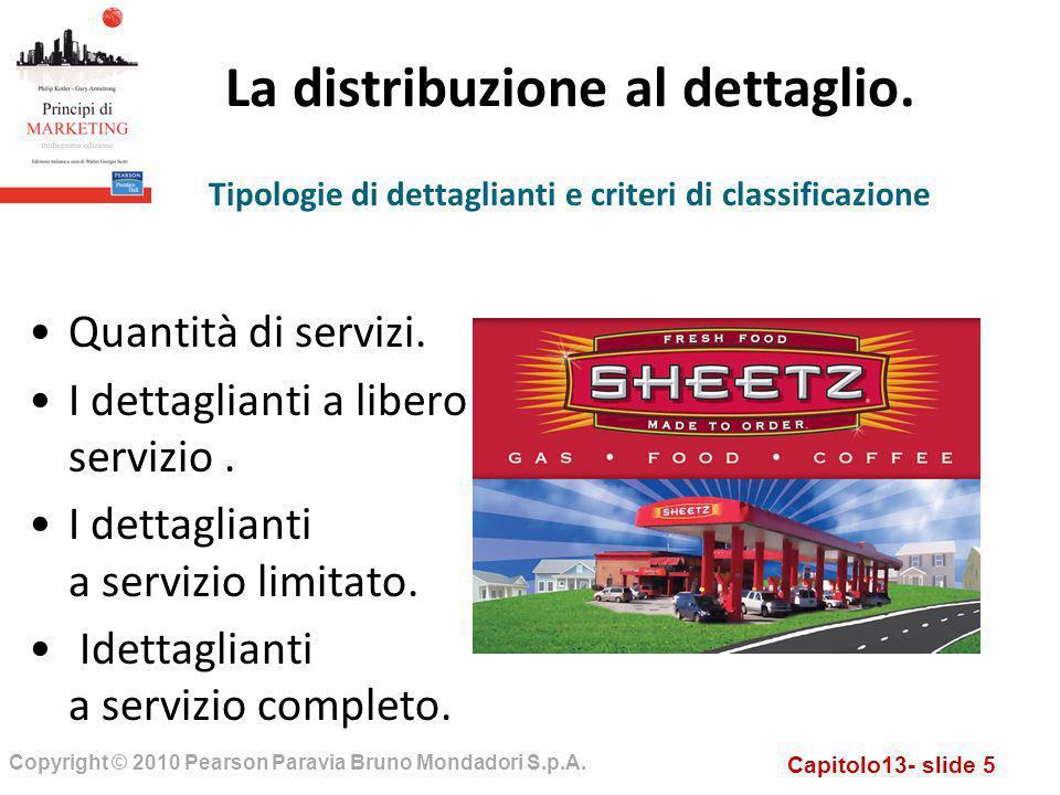 Capitolo13- slide 5 Copyright © 2010 Pearson Paravia Bruno Mondadori S.p.A. La distribuzione al dettaglio. Quantità di servizi. I dettaglianti a liber