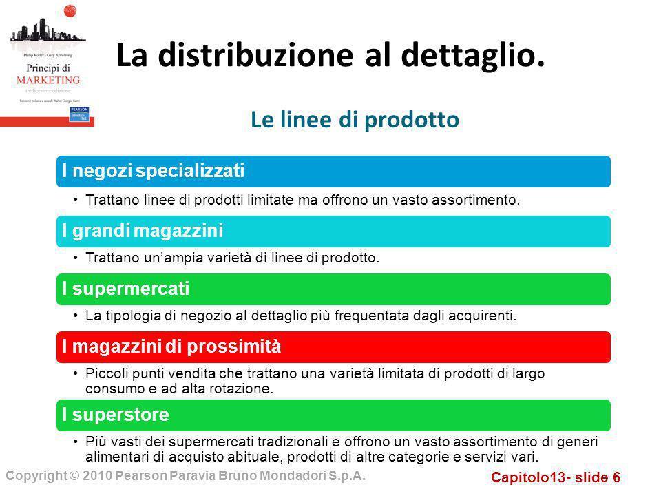 Capitolo13- slide 6 Copyright © 2010 Pearson Paravia Bruno Mondadori S.p.A. La distribuzione al dettaglio. Le linee di prodotto I negozi specializzati