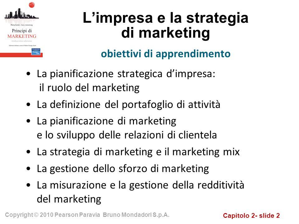 Capitolo 2- slide 2 Copyright © 2010 Pearson Paravia Bruno Mondadori S.p.A. Limpresa e la strategia di marketing La pianificazione strategica dimpresa
