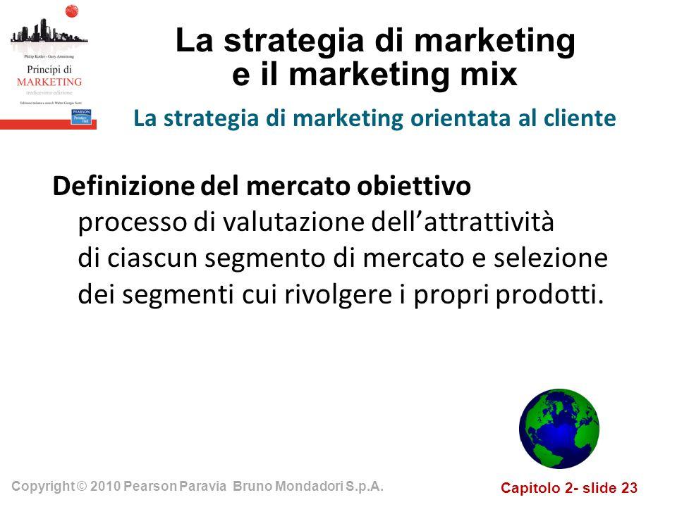 Capitolo 2- slide 23 Copyright © 2010 Pearson Paravia Bruno Mondadori S.p.A. La strategia di marketing e il marketing mix Definizione del mercato obie