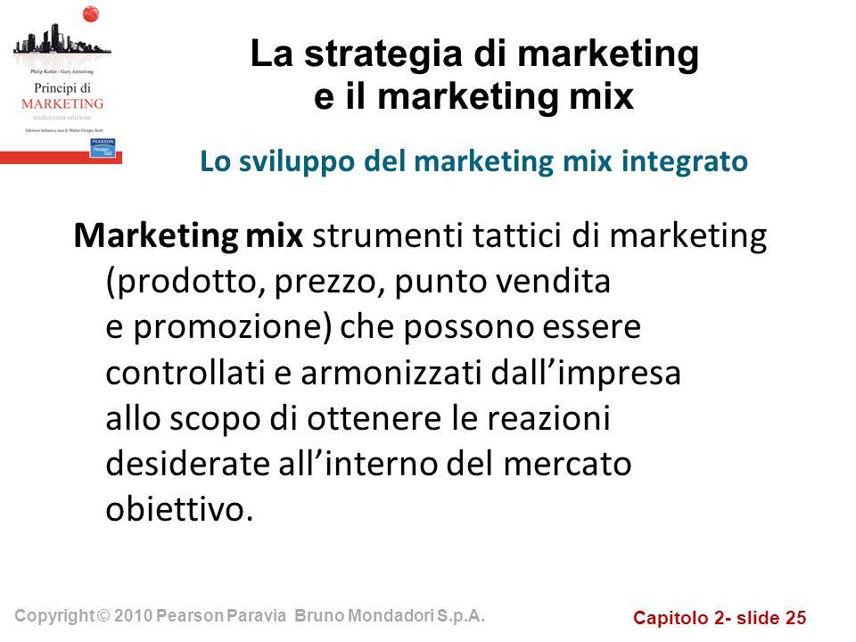 Capitolo 2- slide 25 Copyright © 2010 Pearson Paravia Bruno Mondadori S.p.A. La strategia di marketing e il marketing mix Marketing mix strumenti tatt