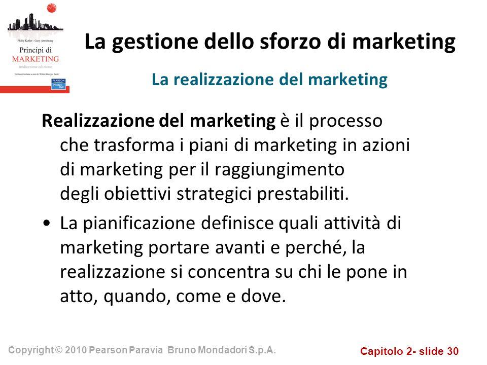 Capitolo 2- slide 30 Copyright © 2010 Pearson Paravia Bruno Mondadori S.p.A. La gestione dello sforzo di marketing Realizzazione del marketing è il pr