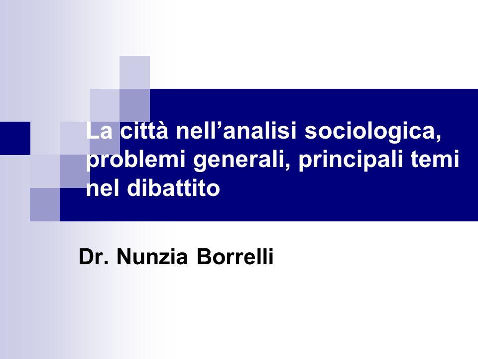 La città nellanalisi sociologica, problemi generali, principali temi nel dibattito Dr. Nunzia Borrelli