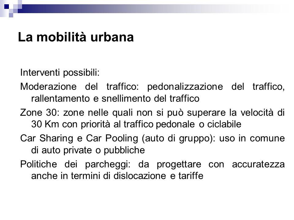 La mobilità urbana Interventi possibili: Moderazione del traffico: pedonalizzazione del traffico, rallentamento e snellimento del traffico Zone 30: zo