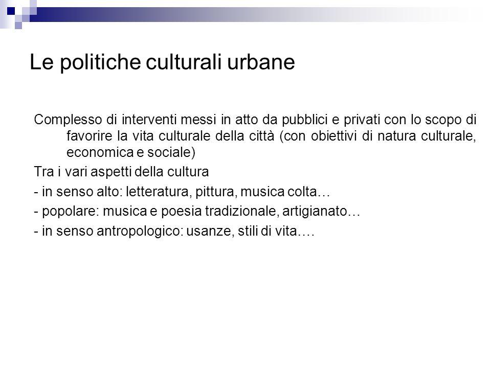 Le politiche culturali urbane Complesso di interventi messi in atto da pubblici e privati con lo scopo di favorire la vita culturale della città (con